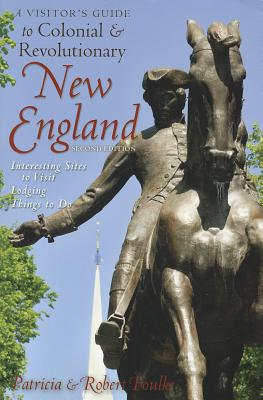 A Visitor's Guide to Colonial & Revolutionary New England By Foulke, Robert/ Foulke, Patricia